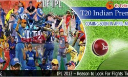 **Featured Article** - IPL 2013 – Reason to Look For Cheap Tickets on Flights to India