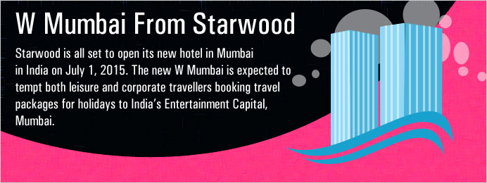 Starwood W Mumbai Open Its Doors in July 2015