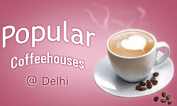 Popular Coffeehouses in Delhi, India - Can we Buy You a Coffees
