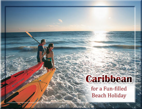 Caribbean for a Fun filled Beach Holiday