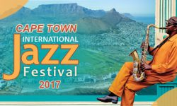 Cape Town International Jazz Festival 2017 –All You Need To Know