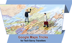Top Five Google Maps Tricks for Tech Savvy Travellers