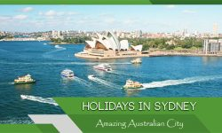 Holidays in Sydney: Top Treasures from this Amazing Australian City