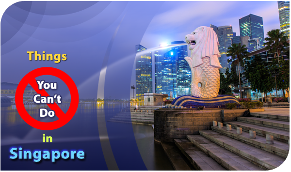 Things-You-Cant-Do-In-Singapore