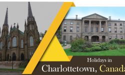 Holidays in Charlottetown, Canada – Top Things to Enjoy!