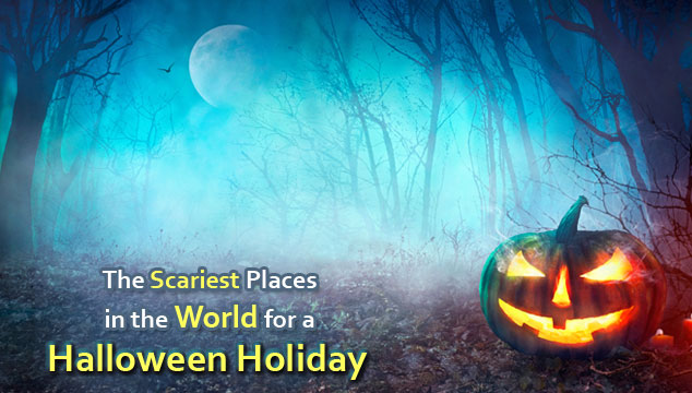 The Scariest Places in the World for a Halloween Holiday