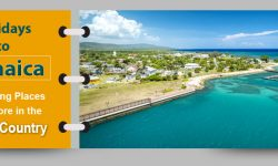 Holidays to Jamaica: Interesting Places to Explore in the Island Country
