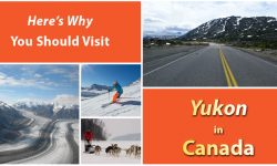 Here's Why You Should Visit Yukon in Canada